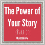 The Power of Your Story (Part 2)