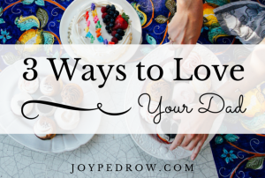 3 Ways to Love Your Dad on Father's Day