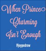When Prince Charming Isn't Enough