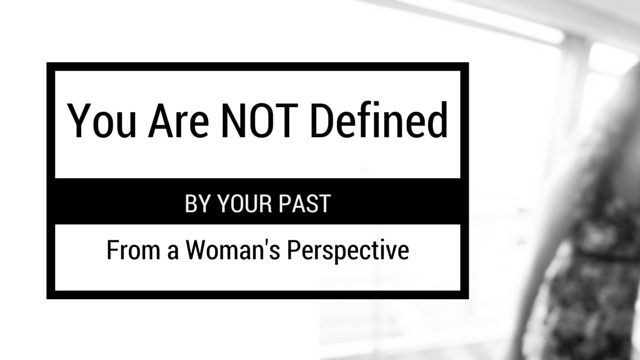 You Are NOT Defined by Your Past