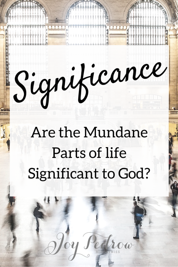 Are the Mundane Parts of life Significatn to God?