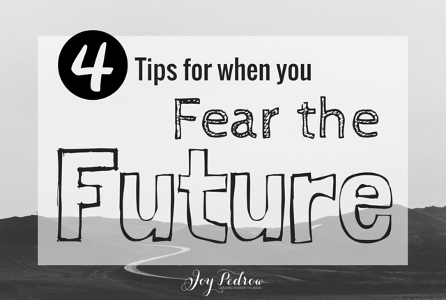 What to do when you fear the future.