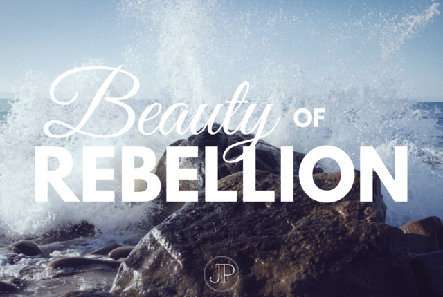 The Beauty of Rebellion