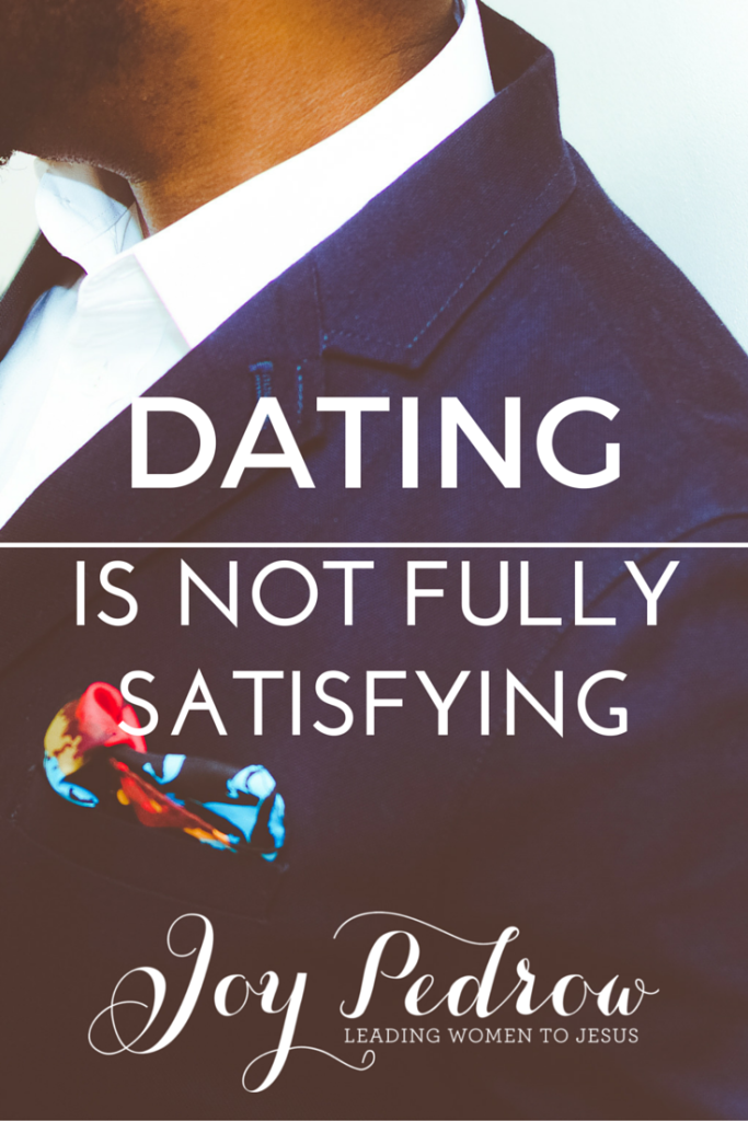 Dating is not fully satisfying. _JoyPedrow.com