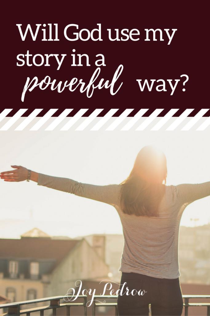 Will God use my story in a powerful way? _ JoyPedrow.com