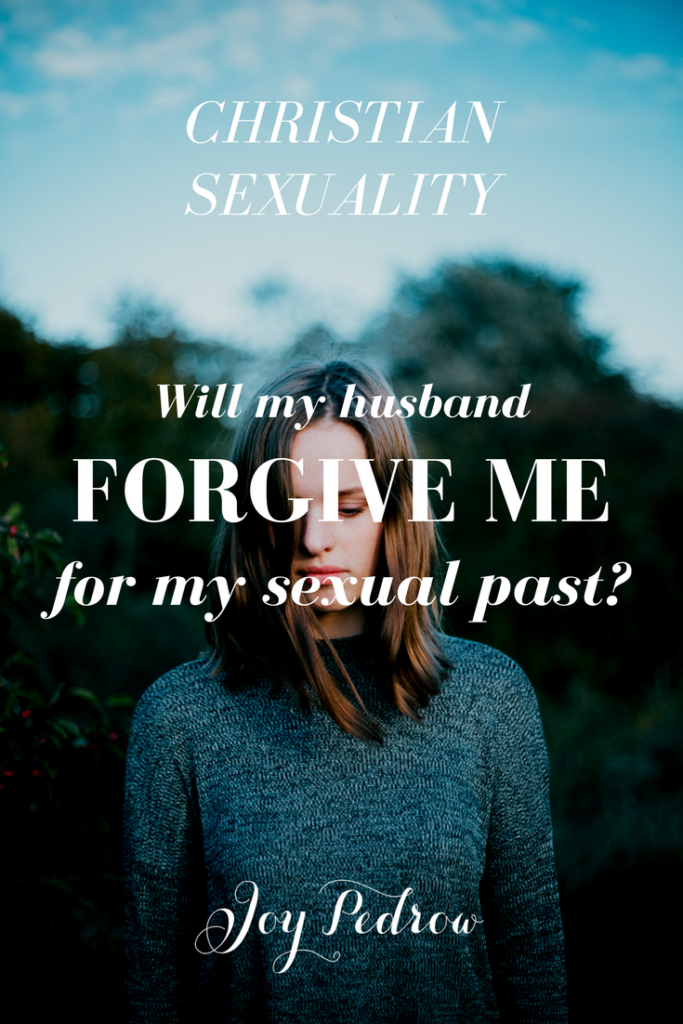 Will my husband forgive me for my sexual past? ?