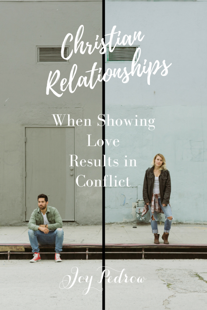 Christian Relationships: When showing love results in Conflict